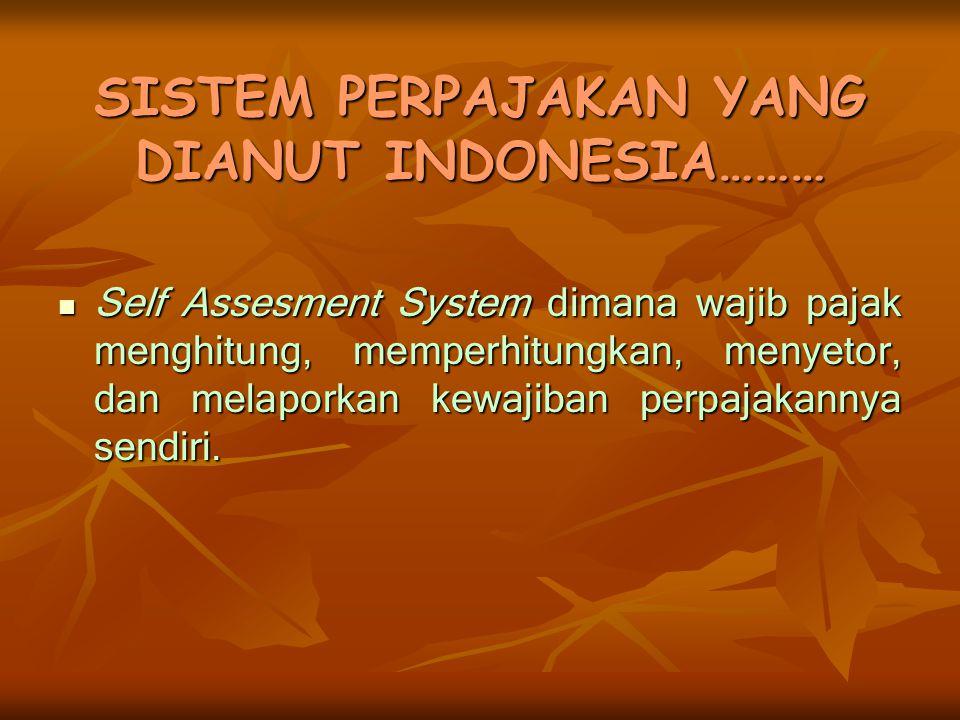 SISTEM PERPAJAKAN YANG DIANUT INDONESIA………