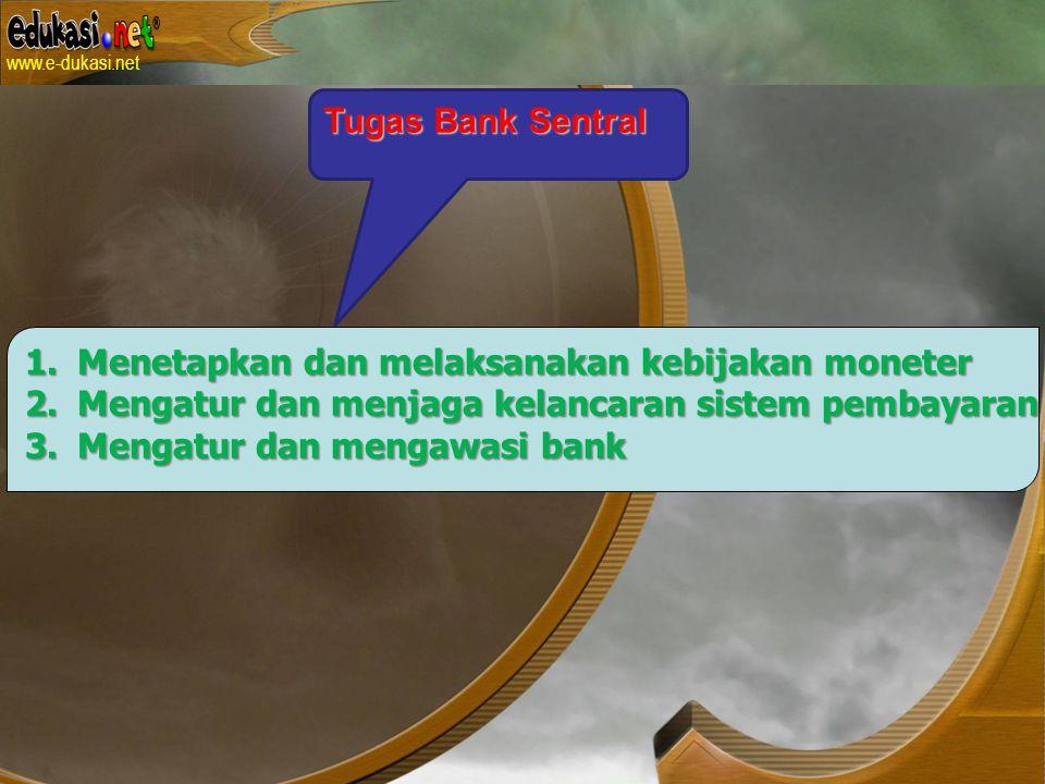 Tugas Bank Sentral Menetapkan dan melaksanakan kebijakan moneter. Mengatur dan menjaga kelancaran sistem pembayaran.