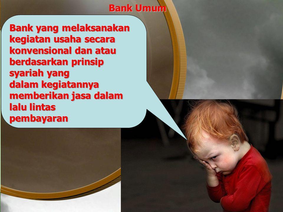 Bank Umum Bank yang melaksanakan. kegiatan usaha secara. konvensional dan atau. berdasarkan prinsip.