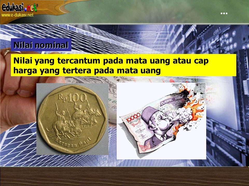 … Nilai nominal Nilai yang tercantum pada mata uang atau cap harga yang tertera pada mata uang