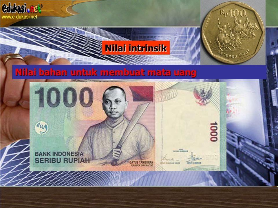 … Nilai intrinsik Nilai bahan untuk membuat mata uang