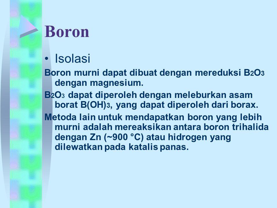 Boron Isolasi. Boron murni dapat dibuat dengan mereduksi B2O3 dengan magnesium.