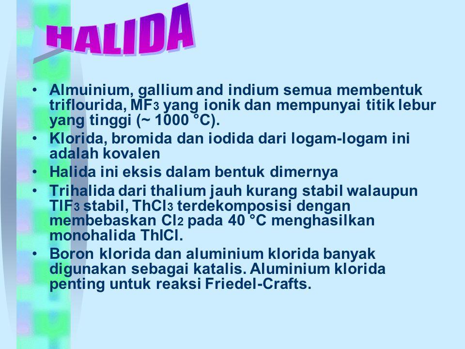HALIDA Almuinium, gallium and indium semua membentuk triflourida, MF3 yang ionik dan mempunyai titik lebur yang tinggi (~ 1000 °C).