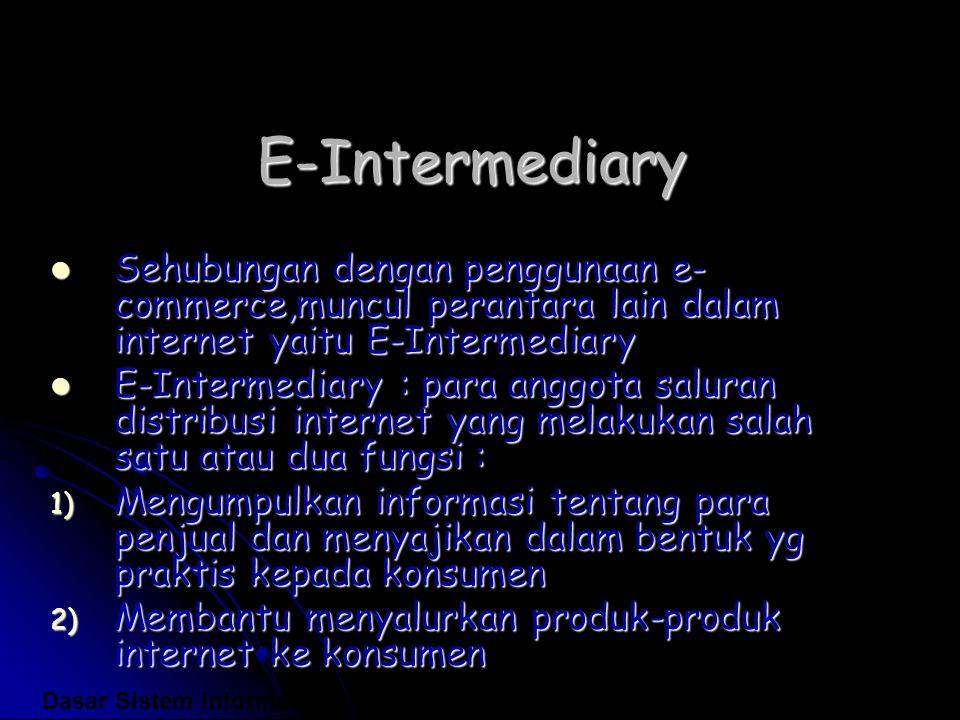 E-Intermediary Sehubungan dengan penggunaan e-commerce,muncul perantara lain dalam internet yaitu E-Intermediary.