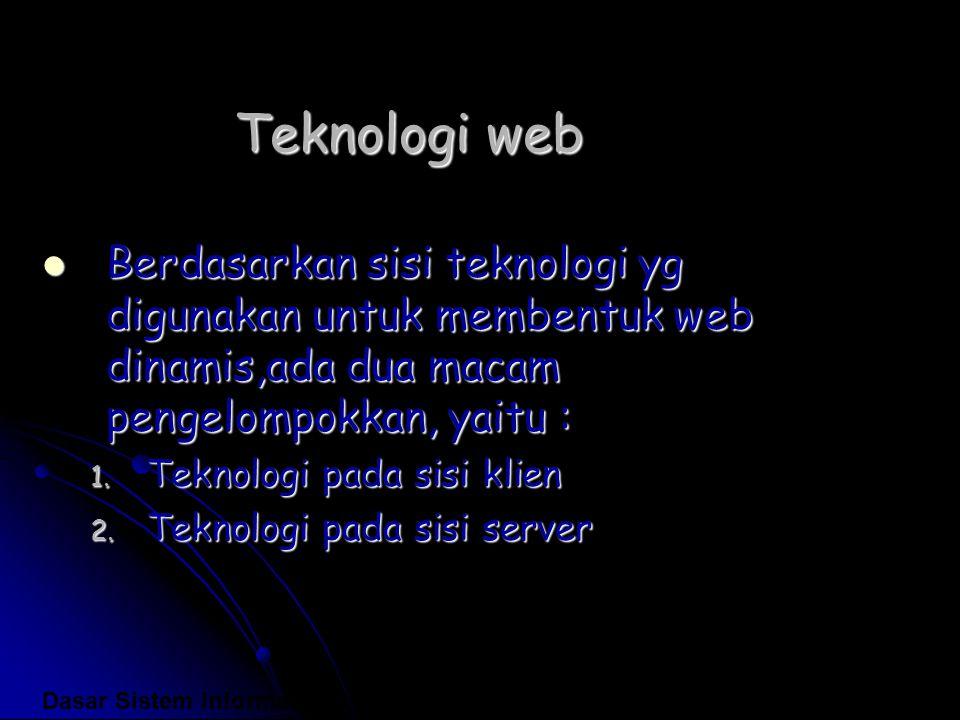Teknologi web Berdasarkan sisi teknologi yg digunakan untuk membentuk web dinamis,ada dua macam pengelompokkan, yaitu :