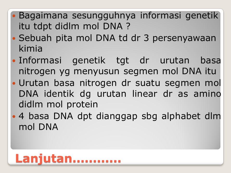 Bagaimana sesungguhnya informasi genetik itu tdpt didlm mol DNA