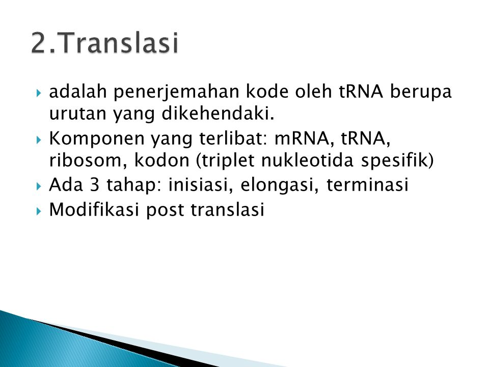 2.Translasi adalah penerjemahan kode oleh tRNA berupa urutan yang dikehendaki.
