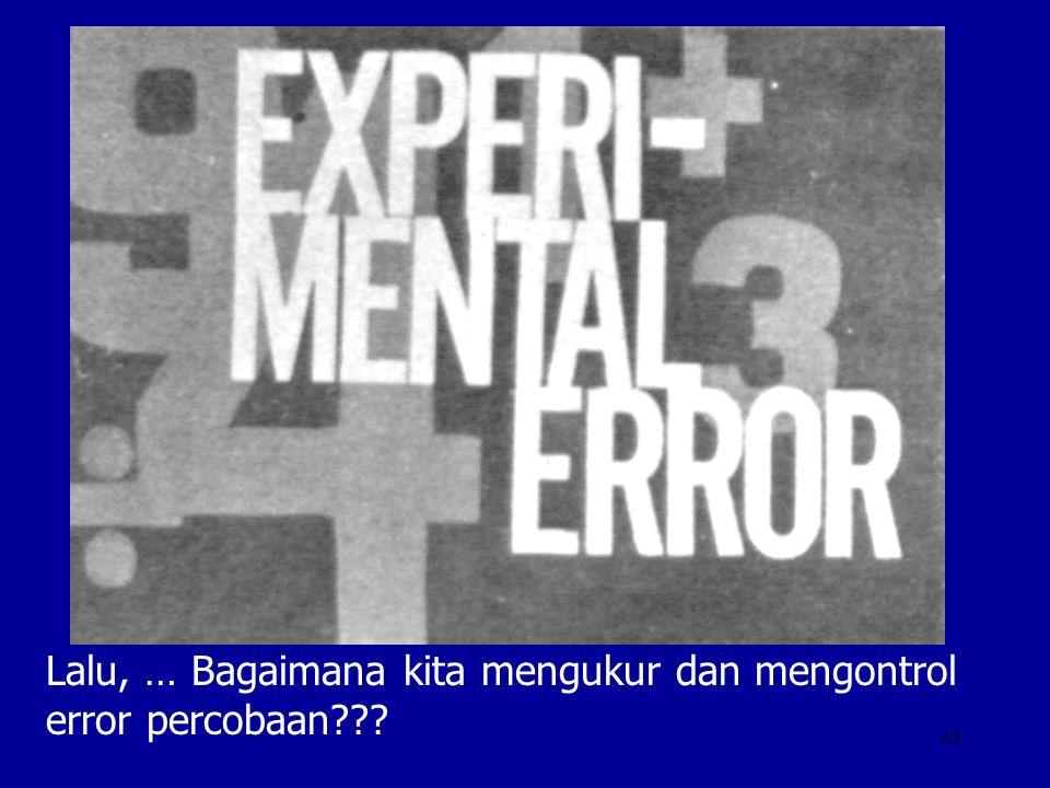 Lalu, … Bagaimana kita mengukur dan mengontrol error percobaan