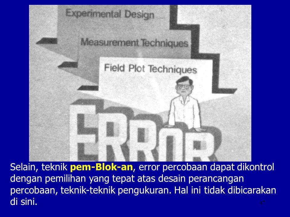 Selain, teknik pem-Blok-an, error percobaan dapat dikontrol dengan pemilihan yang tepat atas desain perancangan percobaan, teknik-teknik pengukuran.