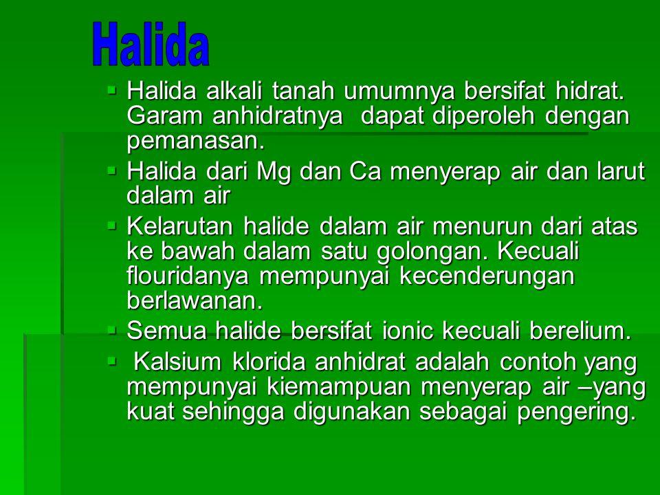 Halida Halida alkali tanah umumnya bersifat hidrat. Garam anhidratnya dapat diperoleh dengan pemanasan.
