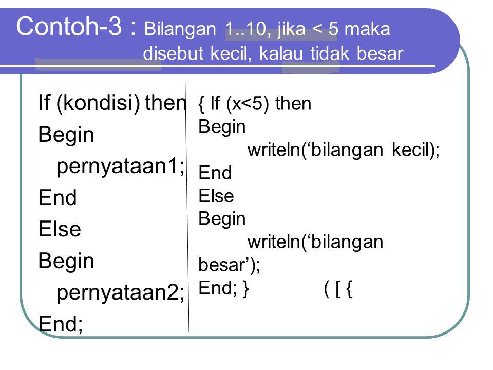 Contoh-3 : Bilangan 1..10, jika < 5 maka disebut kecil, kalau tidak besar