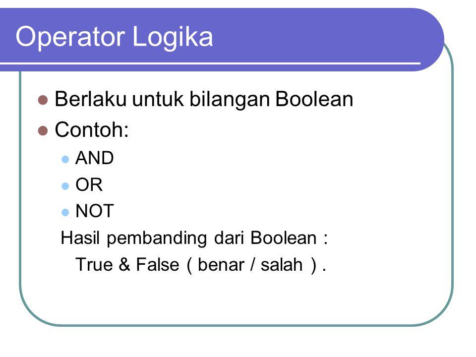 Operator Logika Berlaku untuk bilangan Boolean Contoh: AND OR NOT