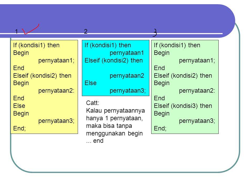 1 2. If (kondisi1) then. Begin. pernyataan1; End. Elseif (kondisi2) then. pernyataan2: Else.