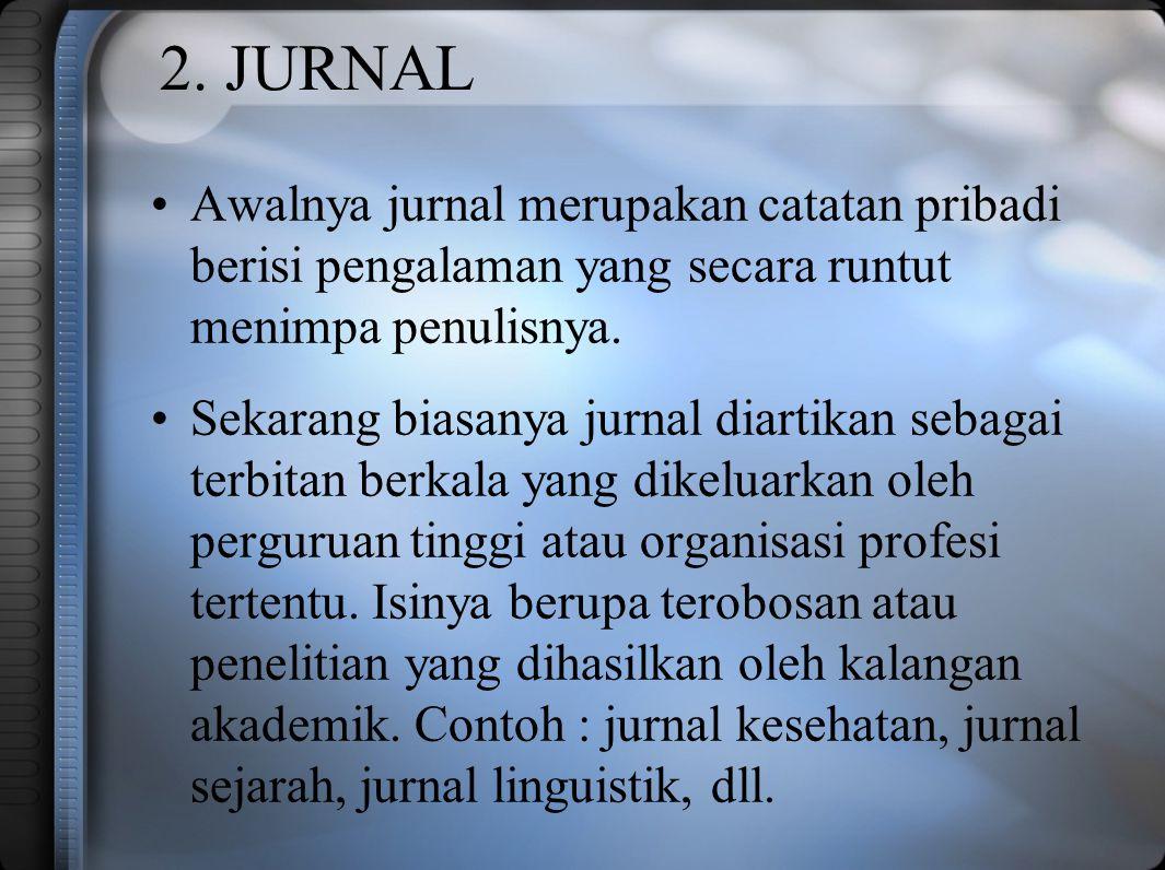 2. JURNAL Awalnya jurnal merupakan catatan pribadi berisi pengalaman yang secara runtut menimpa penulisnya.