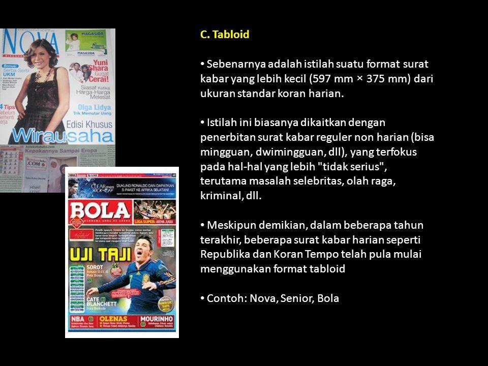 C. Tabloid Sebenarnya adalah istilah suatu format surat kabar yang lebih kecil (597 mm × 375 mm) dari ukuran standar koran harian.