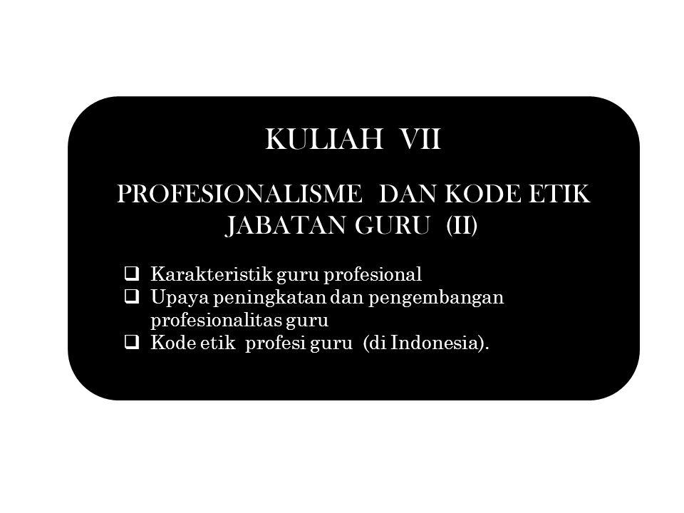 KULIAH VII PROFESIONALISME DAN KODE ETIK JABATAN GURU (II)