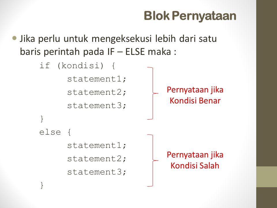 Blok Pernyataan Jika perlu untuk mengeksekusi lebih dari satu baris perintah pada IF – ELSE maka : if (kondisi) {