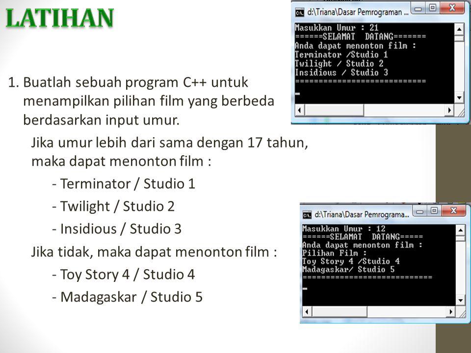 LATIHAN 1. Buatlah sebuah program C++ untuk menampilkan pilihan film yang berbeda berdasarkan input umur.