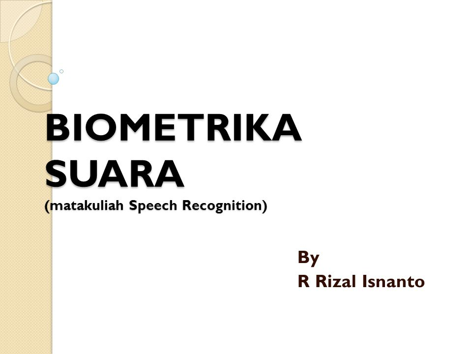 BIOMETRIKA SUARA (matakuliah Speech Recognition)