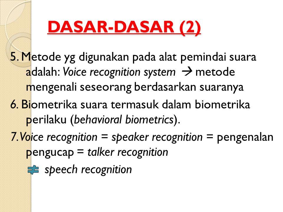 DASAR-DASAR (2) 5. Metode yg digunakan pada alat pemindai suara adalah: Voice recognition system  metode mengenali seseorang berdasarkan suaranya.