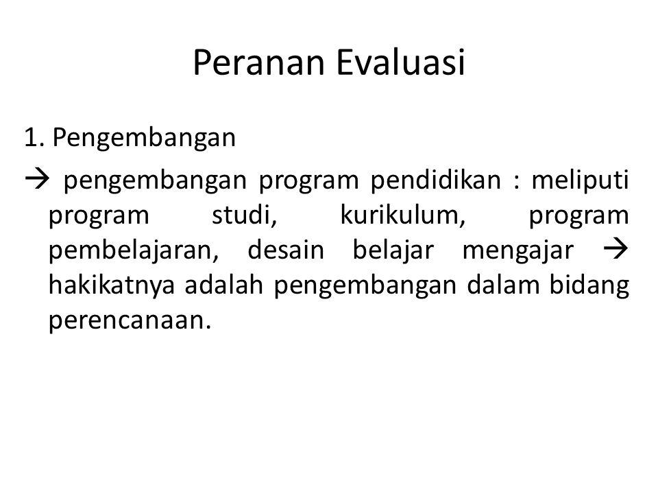 Peranan Evaluasi 1. Pengembangan