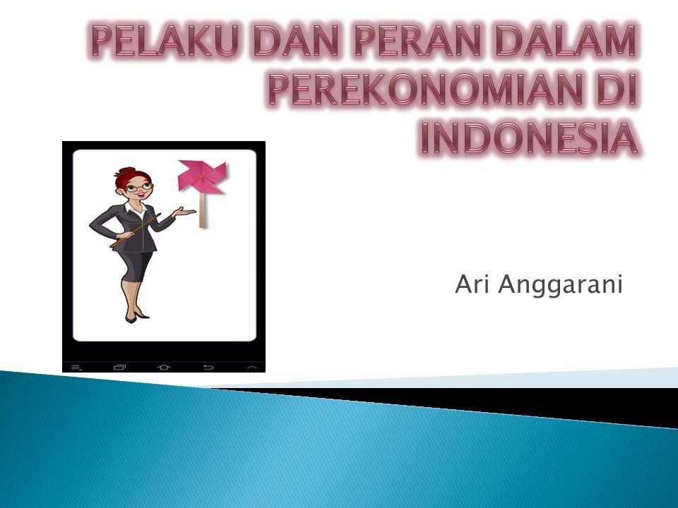 PELAKU DAN PERAN DALAM PEREKONOMIAN DI INDONESIA