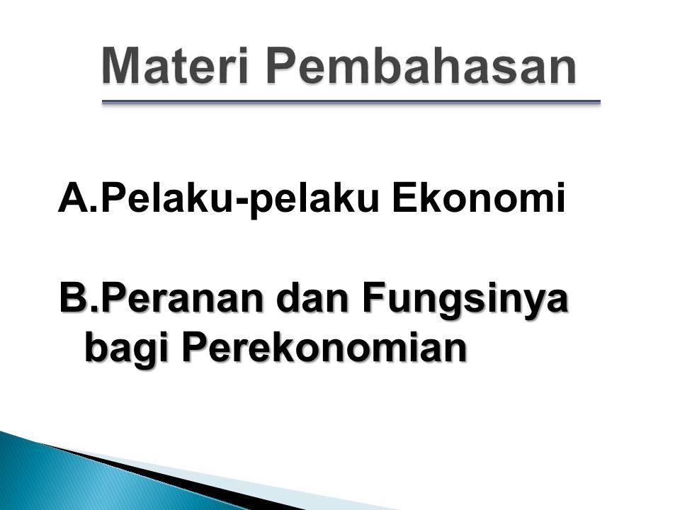 Materi Pembahasan Pelaku-pelaku Ekonomi