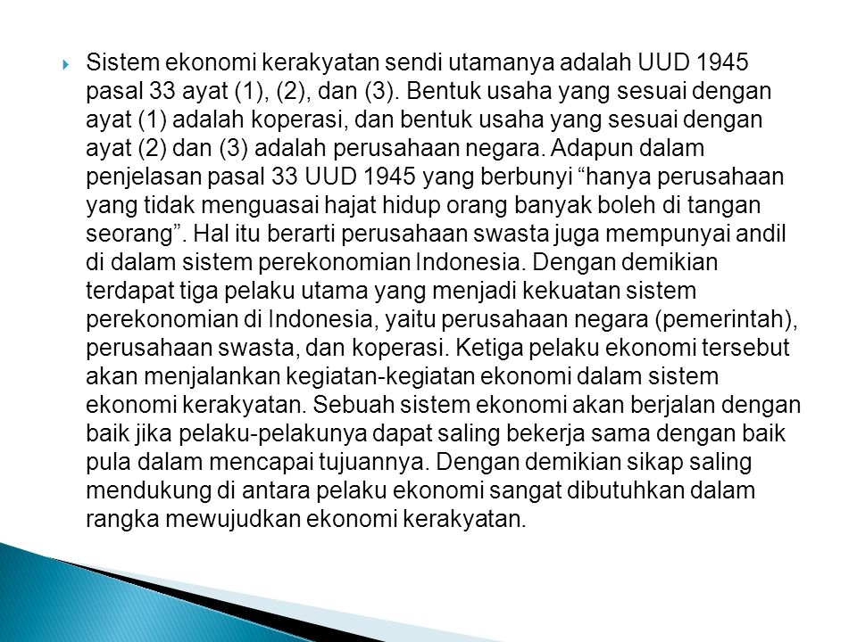 Sistem ekonomi kerakyatan sendi utamanya adalah UUD 1945 pasal 33 ayat (1), (2), dan (3).