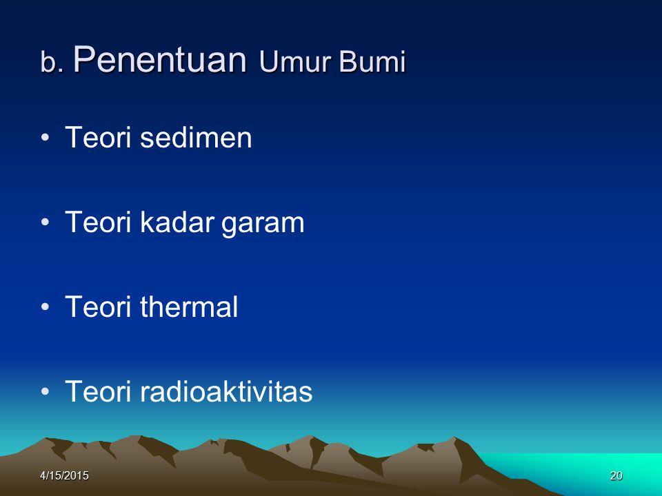 b. Penentuan Umur Bumi Teori sedimen Teori kadar garam Teori thermal