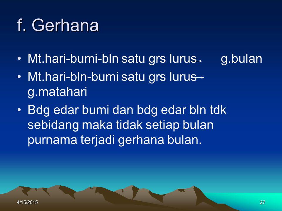 f. Gerhana Mt.hari-bumi-bln satu grs lurus g.bulan