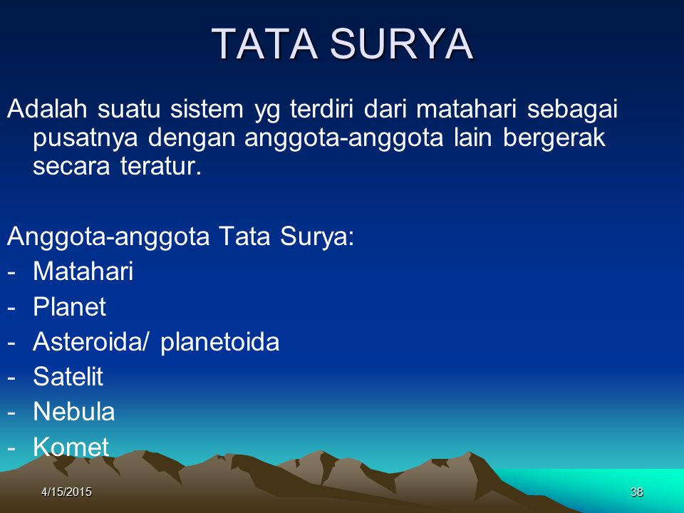 TATA SURYA Adalah suatu sistem yg terdiri dari matahari sebagai pusatnya dengan anggota-anggota lain bergerak secara teratur.