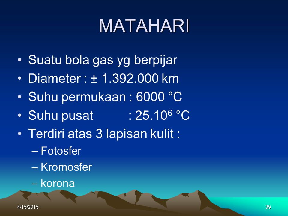 MATAHARI Suatu bola gas yg berpijar Diameter : ± 1.392.000 km