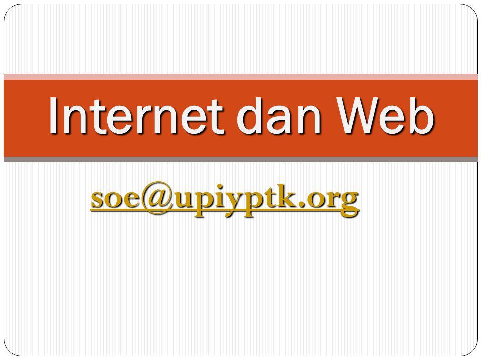 Internet dan Web soe@upiyptk.org