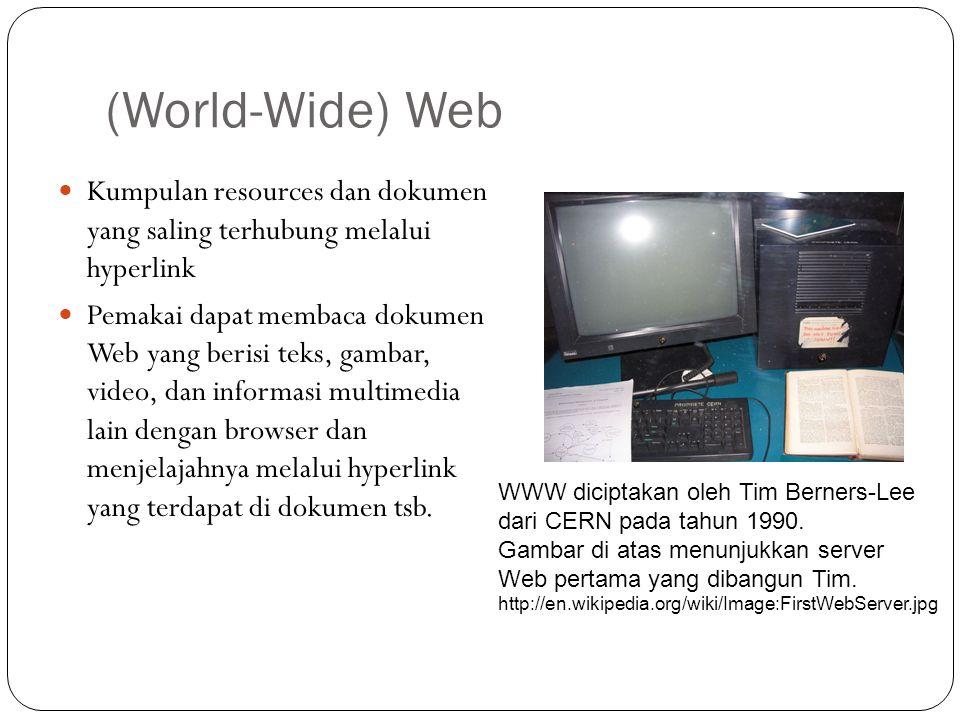 (World-Wide) Web Kumpulan resources dan dokumen yang saling terhubung melalui hyperlink.