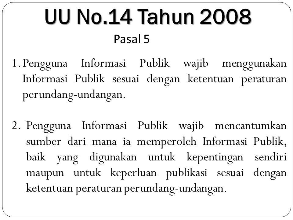 UU No.14 Tahun 2008 Pasal 5. Pengguna Informasi Publik wajib menggunakan Informasi Publik sesuai dengan ketentuan peraturan perundang-undangan.