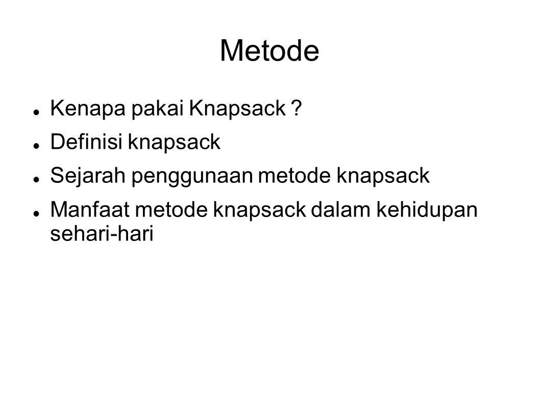 Metode Kenapa pakai Knapsack Definisi knapsack