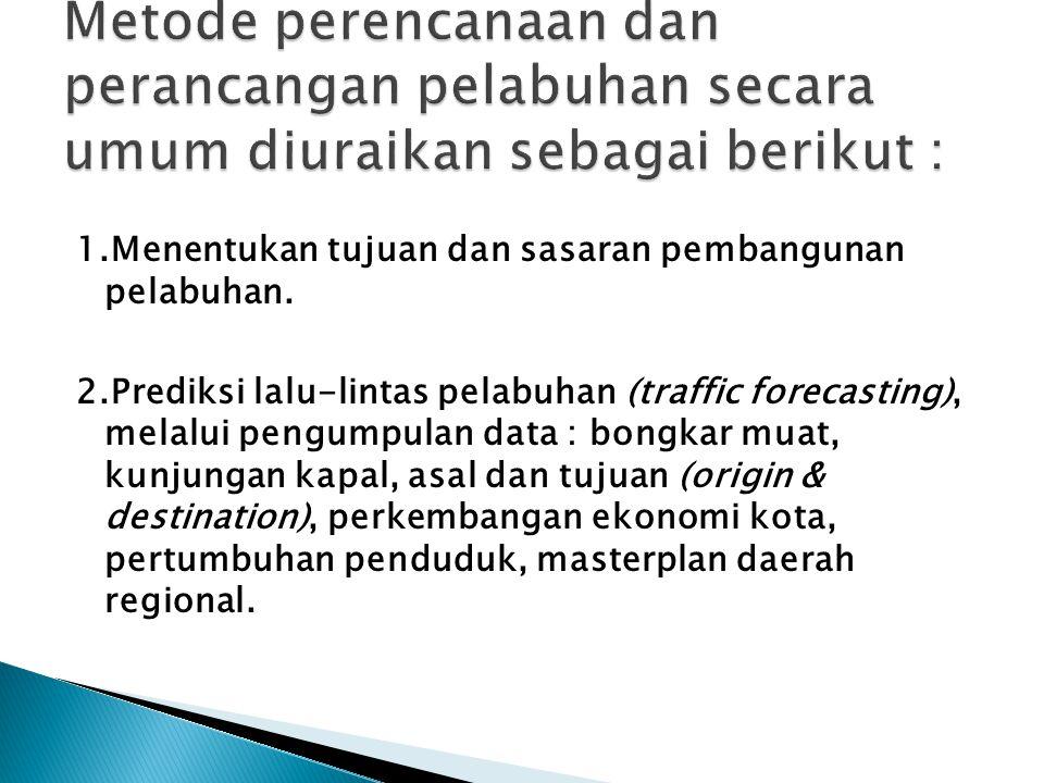 Metode perencanaan dan perancangan pelabuhan secara umum diuraikan sebagai berikut :
