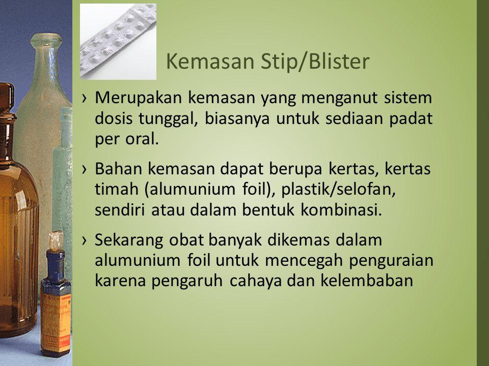 Kemasan Stip/Blister Merupakan kemasan yang menganut sistem dosis tunggal, biasanya untuk sediaan padat per oral.