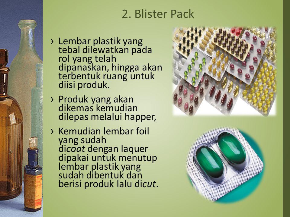 2. Blister Pack Lembar plastik yang tebal dilewatkan pada rol yang telah dipanaskan, hingga akan terbentuk ruang untuk diisi produk.