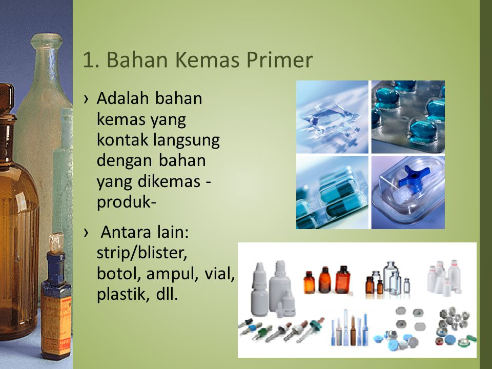 1. Bahan Kemas Primer Adalah bahan kemas yang kontak langsung dengan bahan yang dikemas - produk-