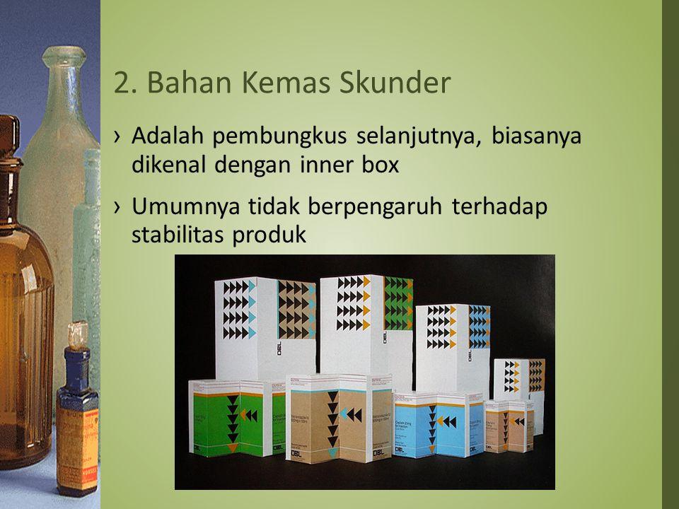 2. Bahan Kemas Skunder Adalah pembungkus selanjutnya, biasanya dikenal dengan inner box.