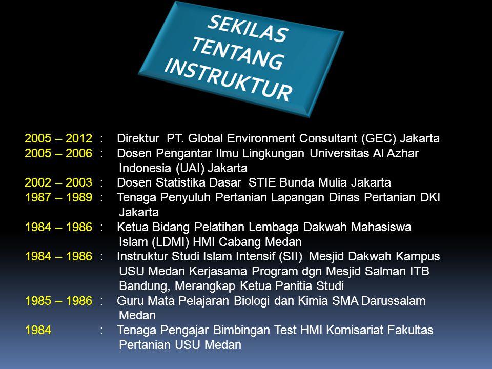 2005 – 2012 : Direktur PT. Global Environment Consultant (GEC) Jakarta