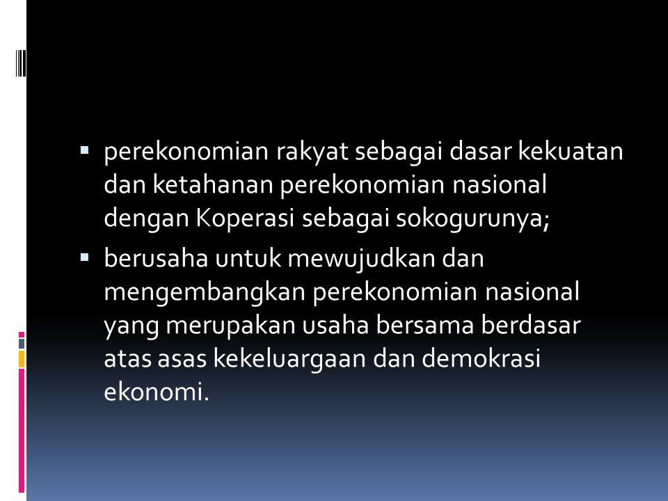 perekonomian rakyat sebagai dasar kekuatan dan ketahanan perekonomian nasional dengan Koperasi sebagai sokogurunya;