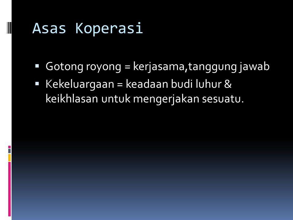 Asas Koperasi Gotong royong = kerjasama,tanggung jawab