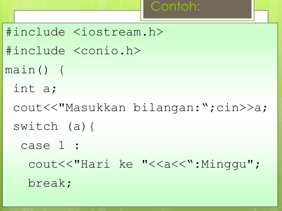 Contoh: #include <iostream.h> #include <conio.h> main() { int a; cout<< Masukkan bilangan: ;cin>>a;