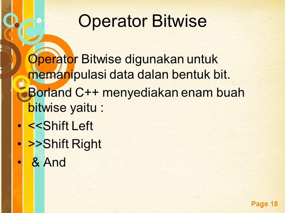 Operator Bitwise Operator Bitwise digunakan untuk memanipulasi data dalan bentuk bit. Borland C++ menyediakan enam buah bitwise yaitu :