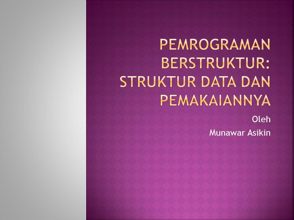 PEMROGRAMAN BERSTRUKTUR: STRUKTUR DATA DAN PEMAKAIANNYA