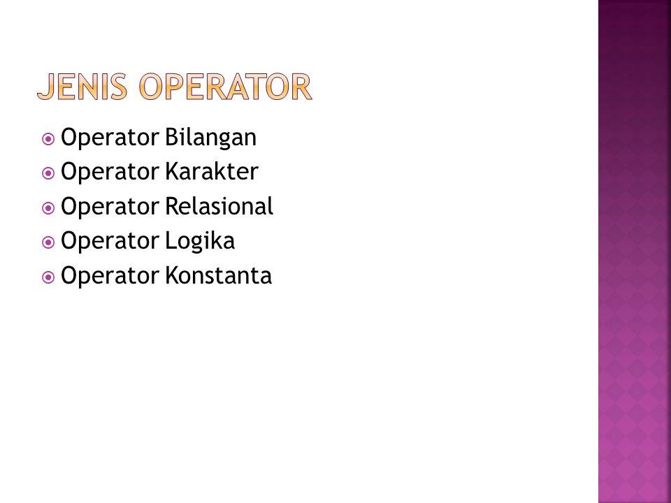 JENIS OPERATOR Operator Bilangan Operator Karakter Operator Relasional