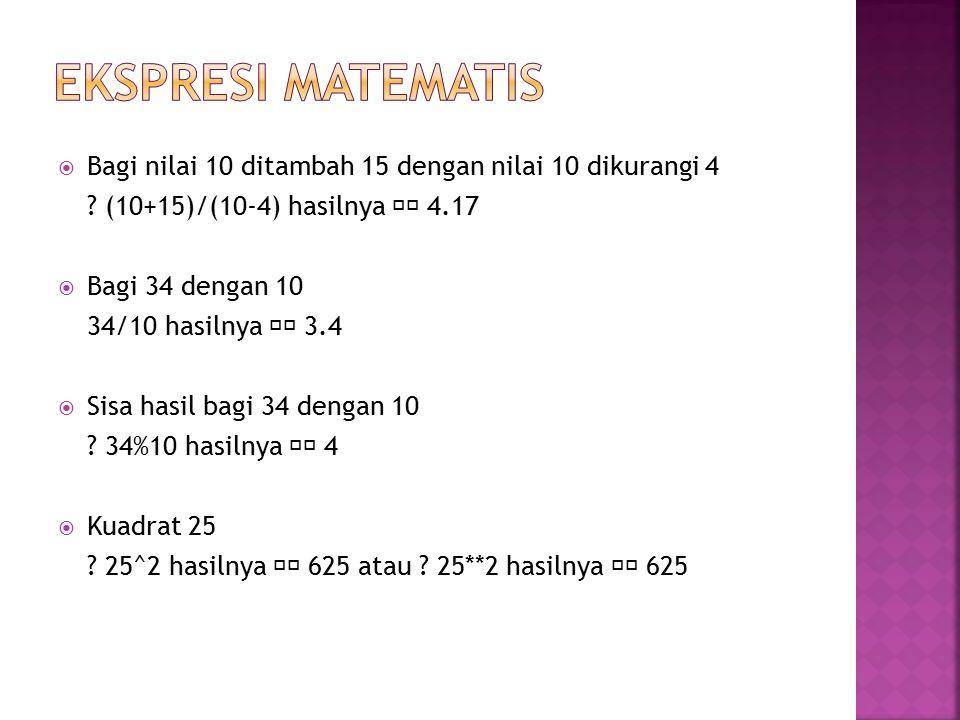 EKSPRESI MATEMATIS Bagi nilai 10 ditambah 15 dengan nilai 10 dikurangi 4. (10+15)/(10-4) hasilnya  4.17.