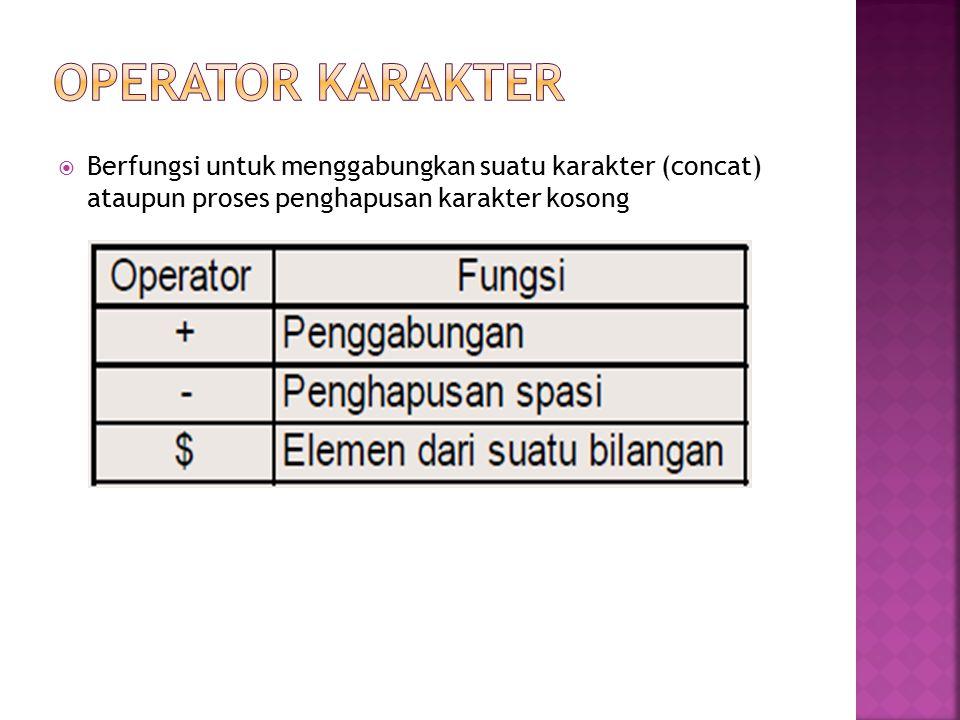 OPERATOR KARAKTER Berfungsi untuk menggabungkan suatu karakter (concat) ataupun proses penghapusan karakter kosong.